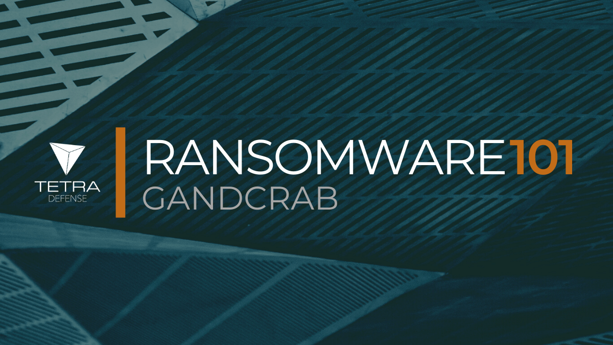 Graphic for Tetra Defense Ransomware 101: GandCrab